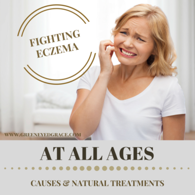 Fighting Eczema At All Ages ~ Causes and Natural Treatments
