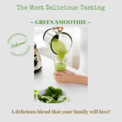 DELICIOUS GREEN SMOOTHIE ~ FOR THE WHOLE FAMILY