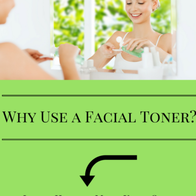 Why Use a Facial Toner?