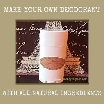 MAKE YOUR OWN DEODORANT – WITH ALL NATURAL INGREDIENTS