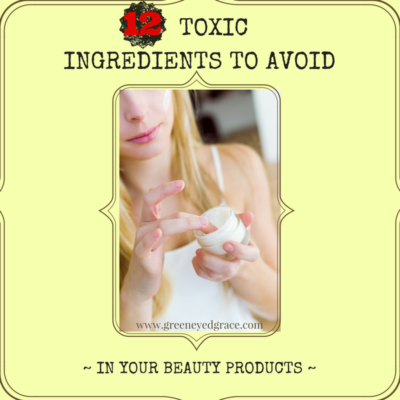 12 TOXIC INGREDIENTS TO AVOID IN YOUR BEAUTY PRODUCTS